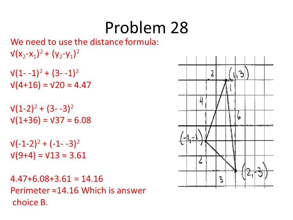 We need to use the distance formula: √(x 2 -x 1 ) 2 + (y 2 -y 1 ) 2 √(1- -1) 2 + (3- -1) 2 √(4+16) = √20 ≈ 4.47 √(1-2) 2 + (3- -3) 2 √(1+36) = √37 ≈ 6