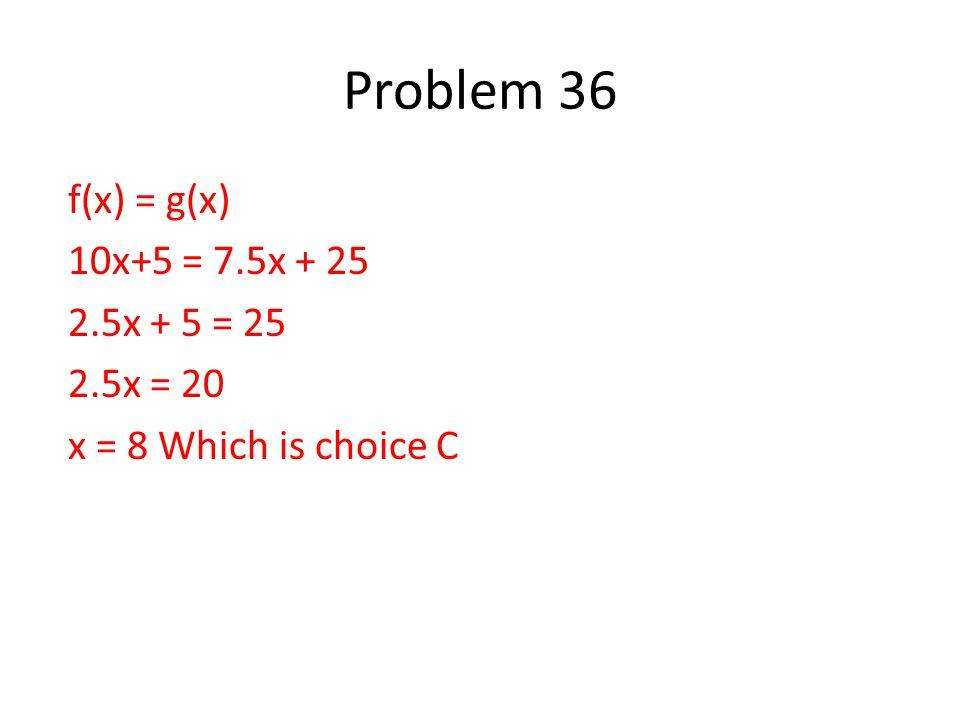 f(x) = g(x) 10x+5 = 7.5x + 25 2.5x + 5 = 25 2.5x = 20 x = 8 Which is choice C
