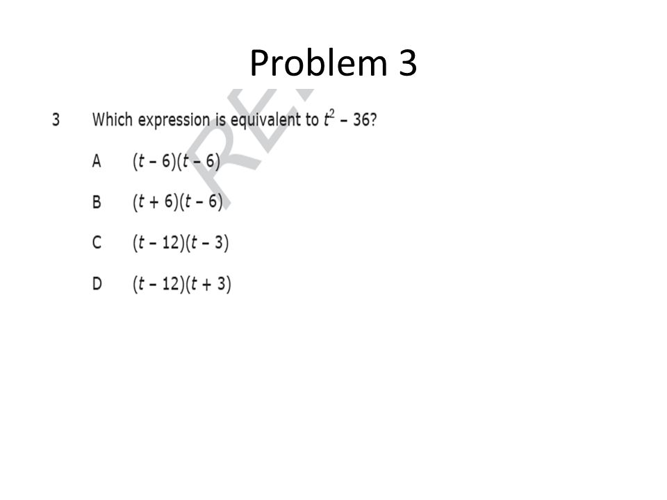 Based on the difference of squares rule, factoring the expression you will get: (t+6)(t-6) Which is answer choice B.
