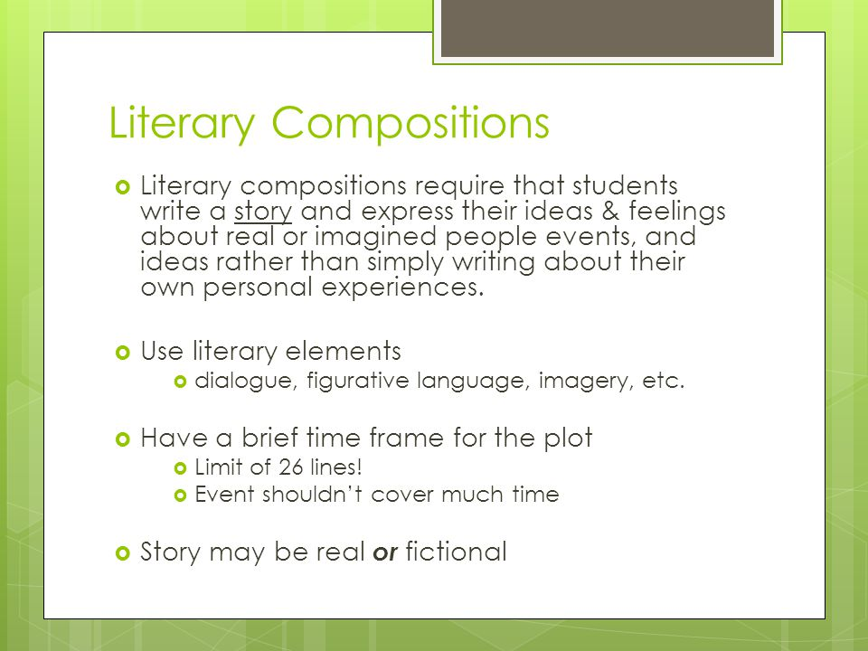 Literary Compositions  Literary compositions require that students write a story and express their ideas & feelings about real or imagined people events, and ideas rather than simply writing about their own personal experiences.