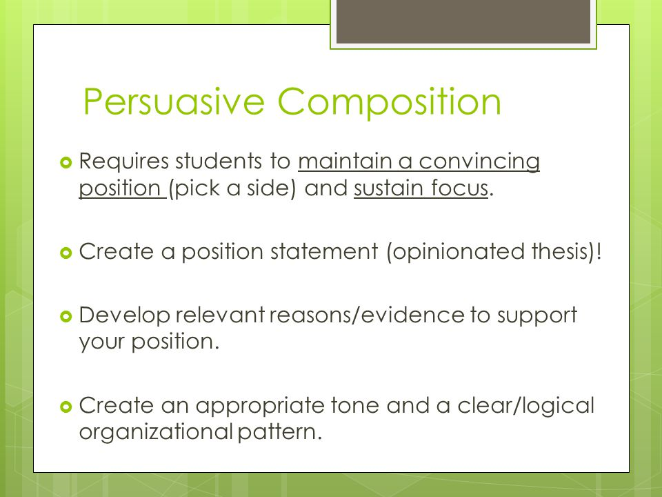 Persuasive Composition  Requires students to maintain a convincing position (pick a side) and sustain focus.