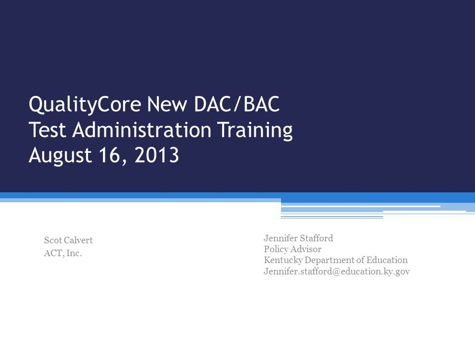 QualityCore New DAC/BAC Test Administration Training August 16, 2013 Scot Calvert ACT, Inc.