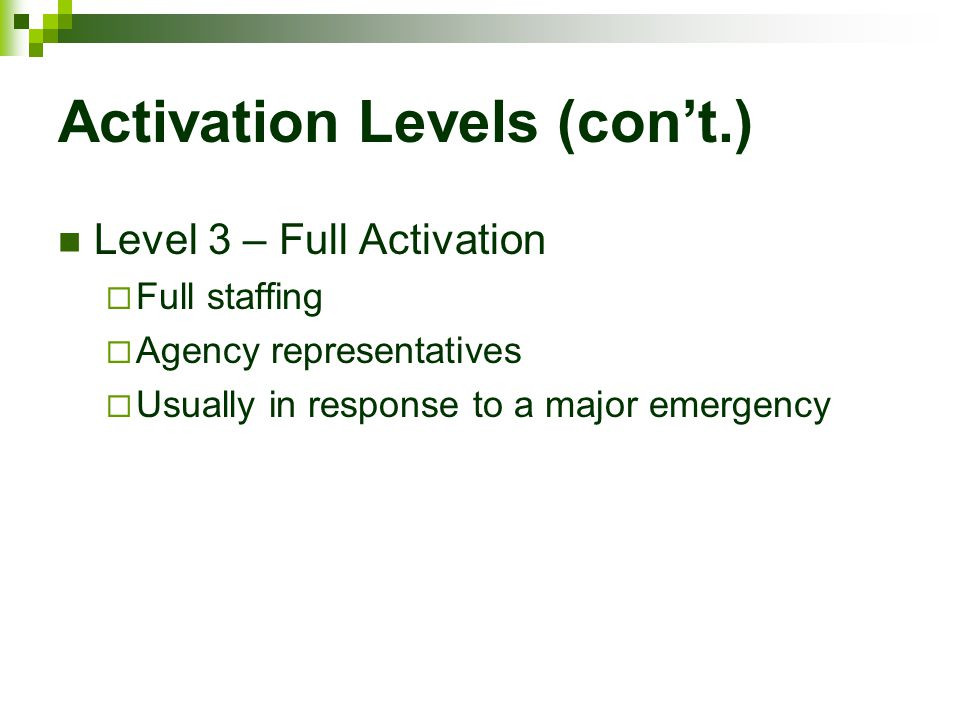 Activation Levels (con't.) Level 3 – Full Activation  Full staffing  Agency representatives  Usually in response to a major emergency