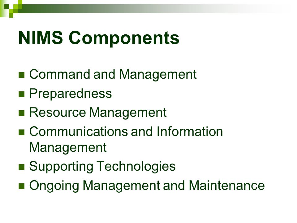 NIMS Components Command and Management Preparedness Resource Management Communications and Information Management Supporting Technologies Ongoing Mana