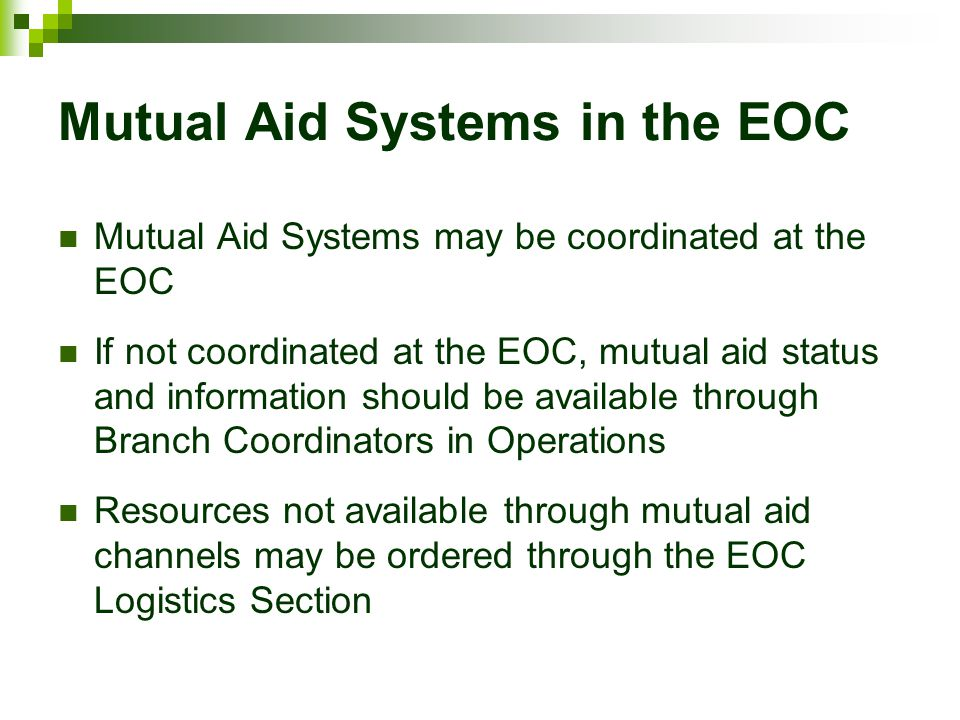 Mutual Aid Systems in the EOC Mutual Aid Systems may be coordinated at the EOC If not coordinated at the EOC, mutual aid status and information should