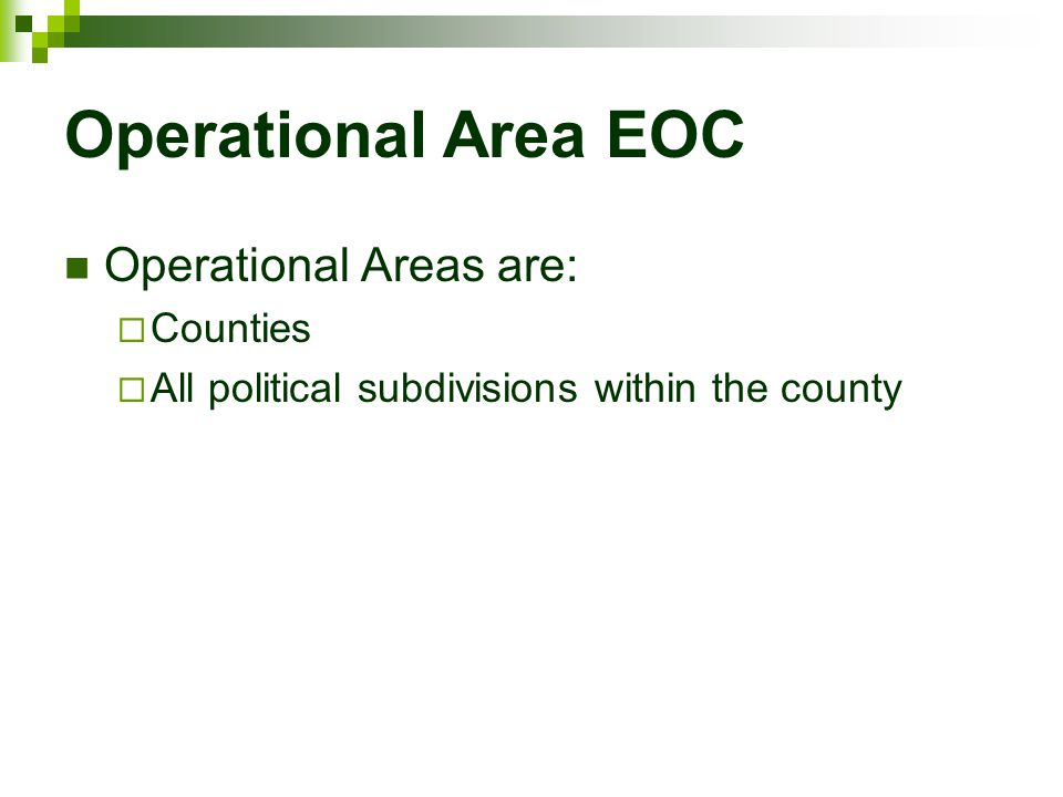 Operational Area EOC Operational Areas are:  Counties  All political subdivisions within the county