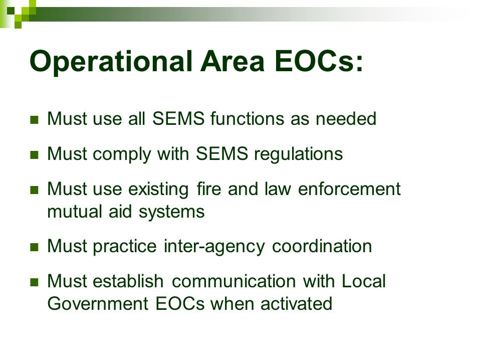 Operational Area EOCs: Must use all SEMS functions as needed Must comply with SEMS regulations Must use existing fire and law enforcement mutual aid s