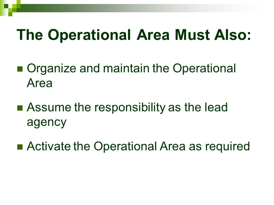 The Operational Area Must Also: Organize and maintain the Operational Area Assume the responsibility as the lead agency Activate the Operational Area