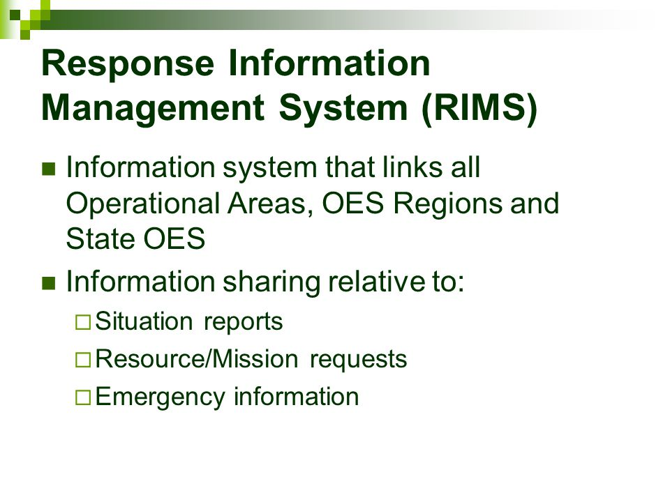 Response Information Management System (RIMS) Information system that links all Operational Areas, OES Regions and State OES Information sharing relat