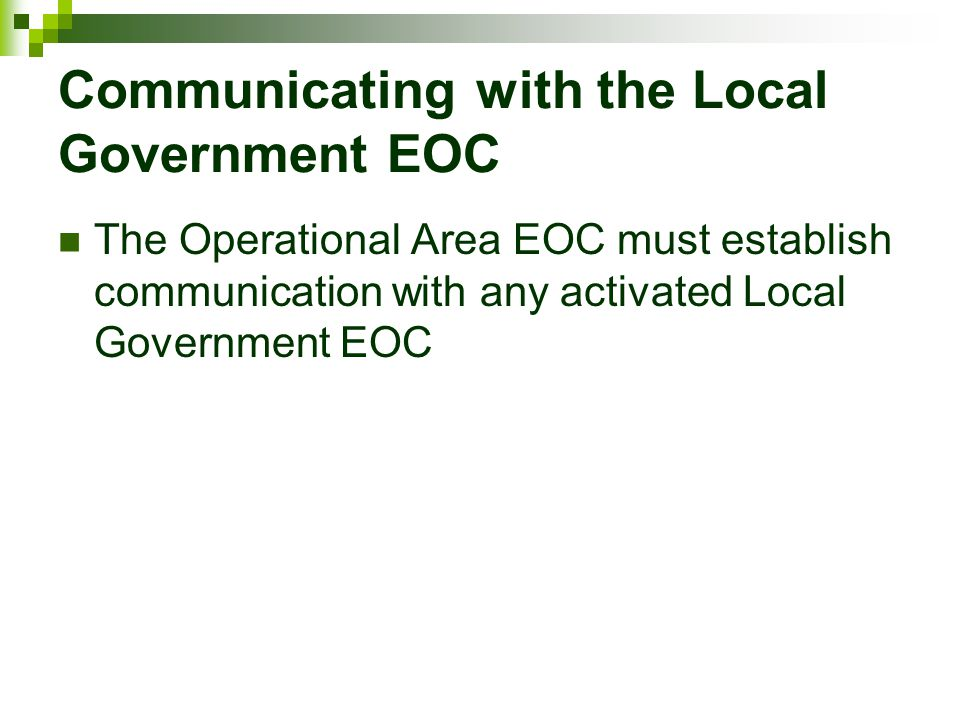 Communicating with the Local Government EOC The Operational Area EOC must establish communication with any activated Local Government EOC