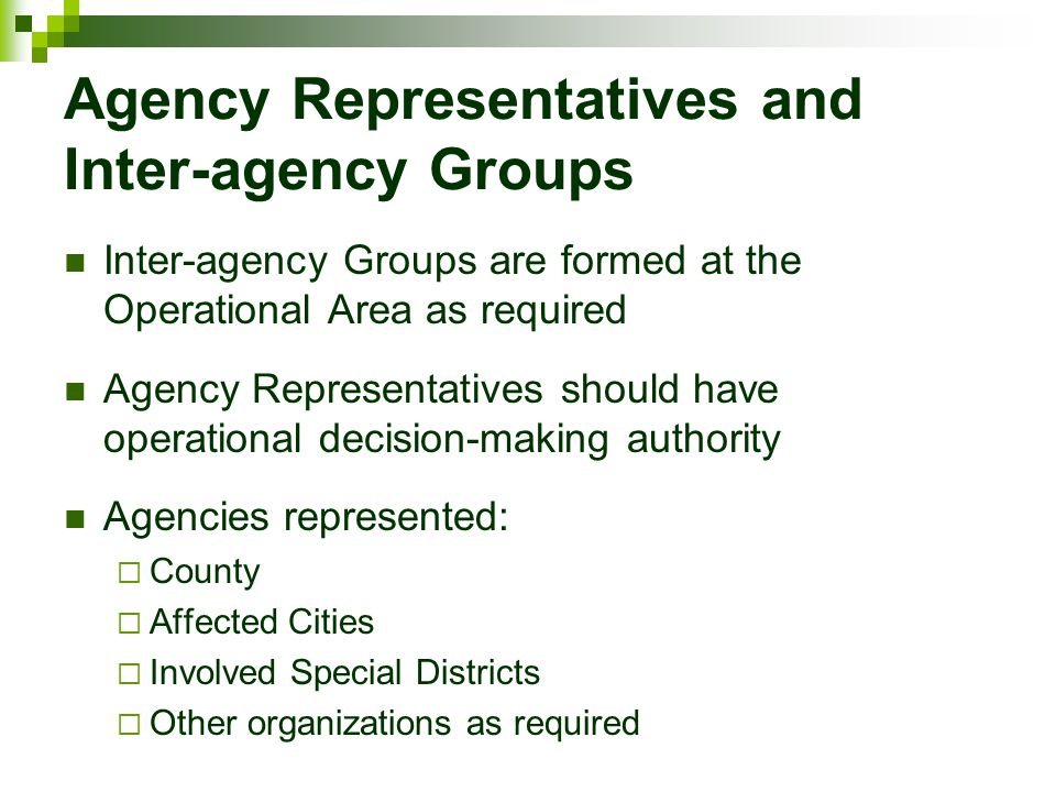Agency Representatives and Inter-agency Groups Inter-agency Groups are formed at the Operational Area as required Agency Representatives should have o