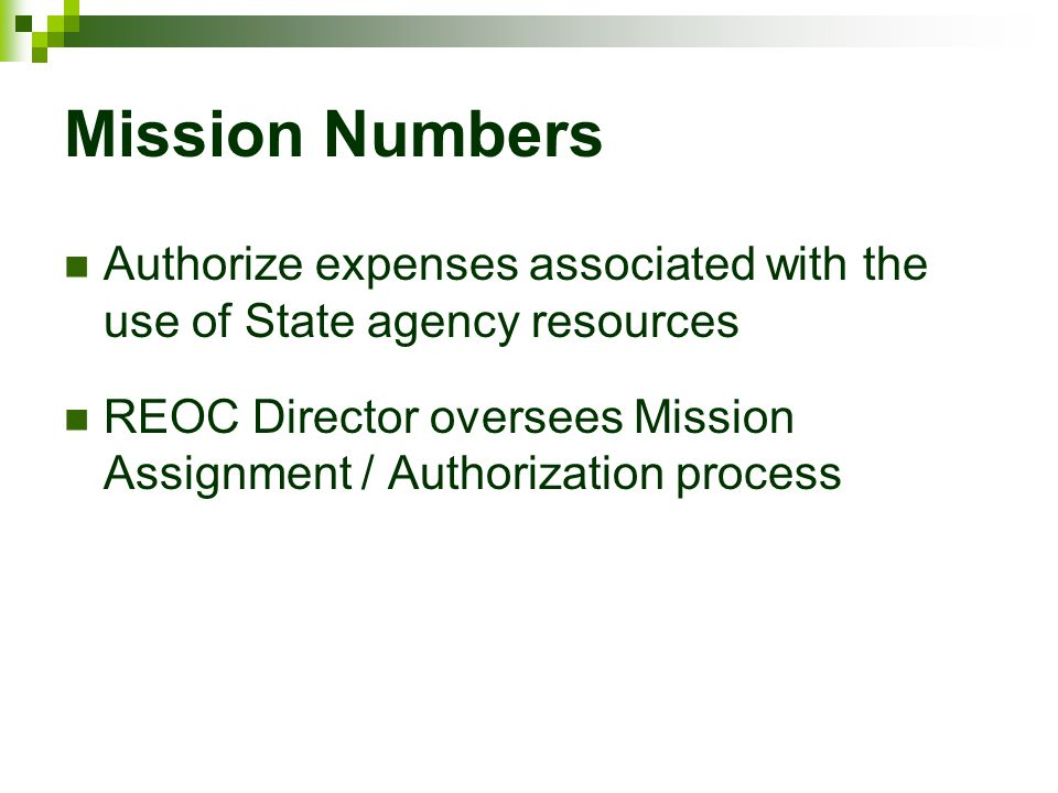 Mission Numbers Authorize expenses associated with the use of State agency resources REOC Director oversees Mission Assignment / Authorization process
