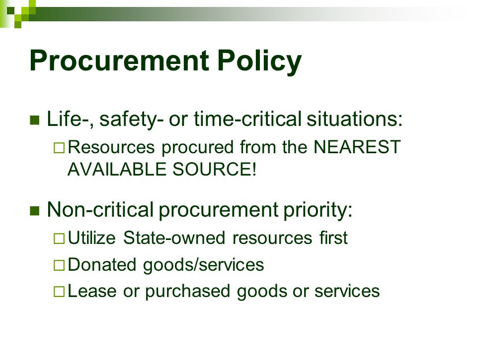 Procurement Policy Life-, safety- or time-critical situations:  Resources procured from the NEAREST AVAILABLE SOURCE! Non-critical procurement priori