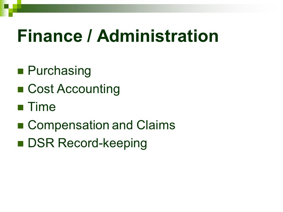 Finance / Administration Purchasing Cost Accounting Time Compensation and Claims DSR Record-keeping