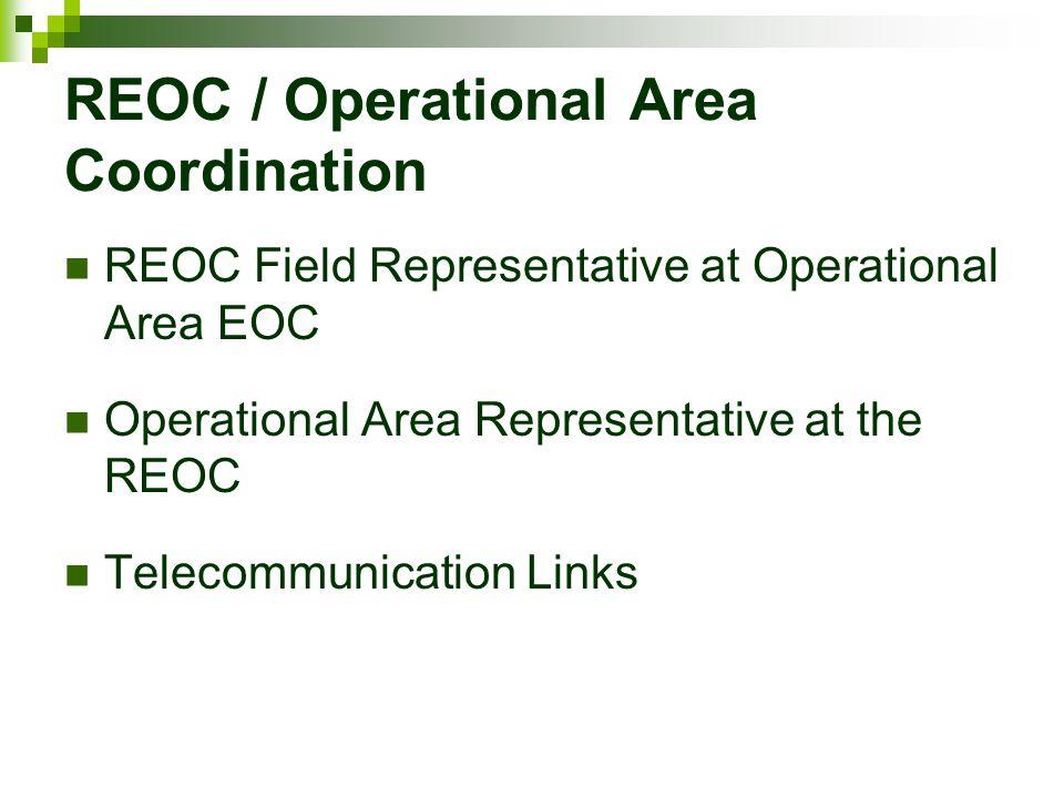 REOC / Operational Area Coordination REOC Field Representative at Operational Area EOC Operational Area Representative at the REOC Telecommunication L