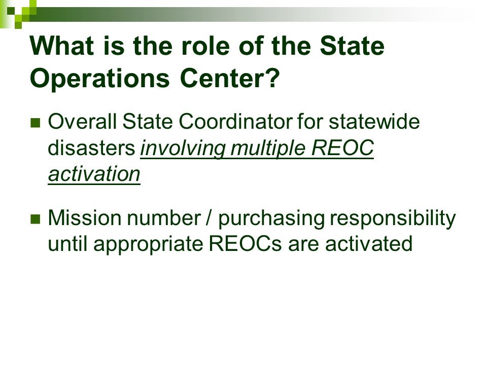 What is the role of the State Operations Center? Overall State Coordinator for statewide disasters involving multiple REOC activation Mission number /
