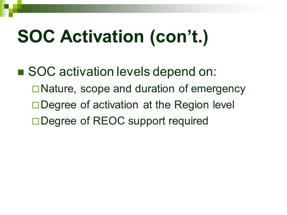 SOC Activation (con't.) SOC activation levels depend on:  Nature, scope and duration of emergency  Degree of activation at the Region level  Degree