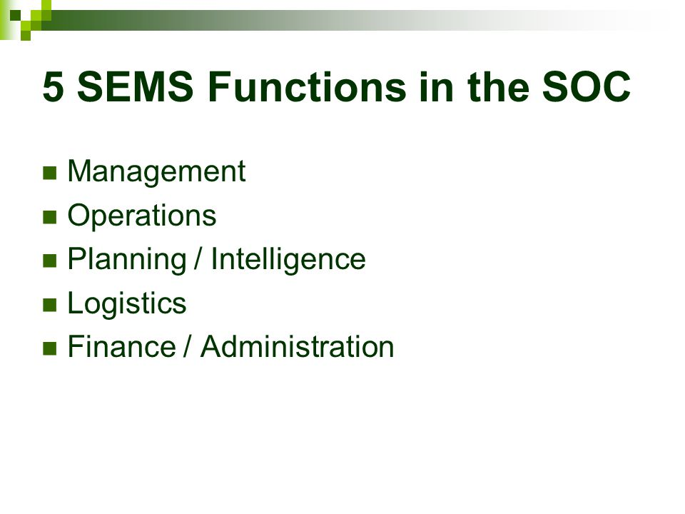 5 SEMS Functions in the SOC Management Operations Planning / Intelligence Logistics Finance / Administration