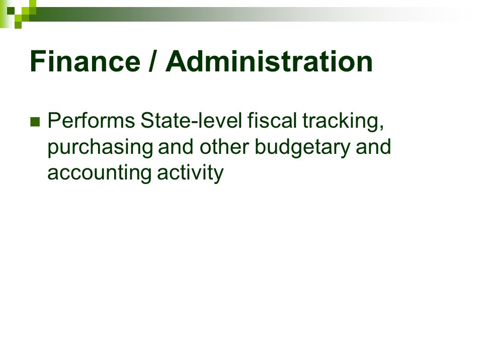 Finance / Administration Performs State-level fiscal tracking, purchasing and other budgetary and accounting activity