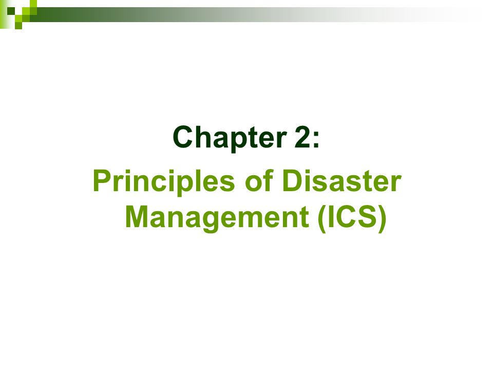 Chapter 2: Principles of Disaster Management (ICS)