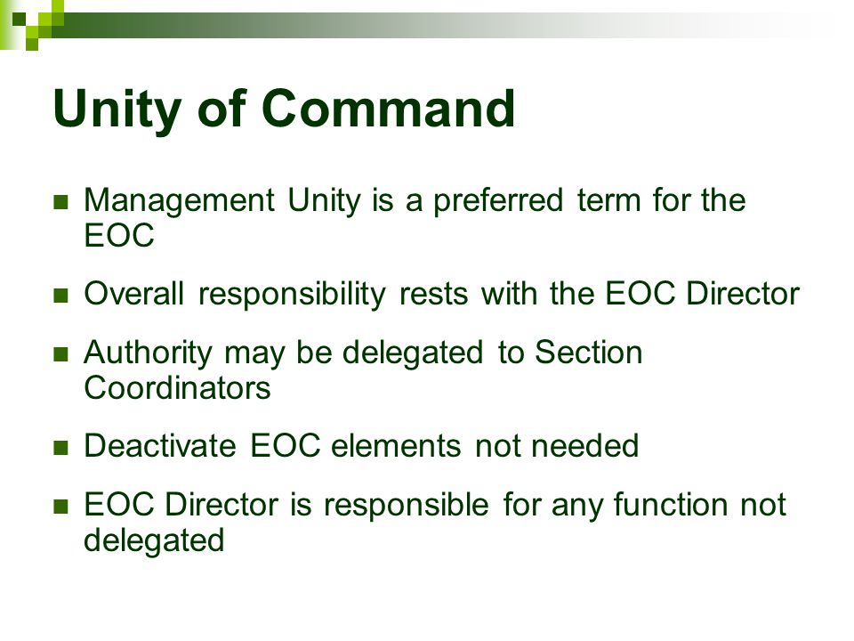 Unity of Command Management Unity is a preferred term for the EOC Overall responsibility rests with the EOC Director Authority may be delegated to Sec