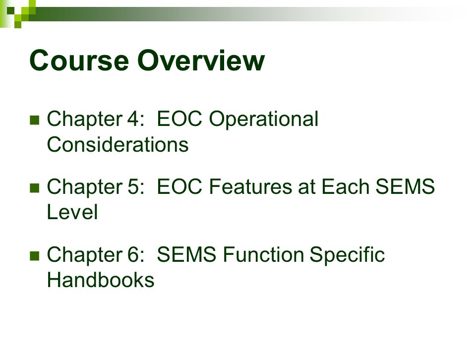 Course Overview Chapter 4: EOC Operational Considerations Chapter 5: EOC Features at Each SEMS Level Chapter 6: SEMS Function Specific Handbooks