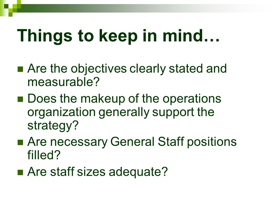 Things to keep in mind… Are the objectives clearly stated and measurable? Does the makeup of the operations organization generally support the strateg