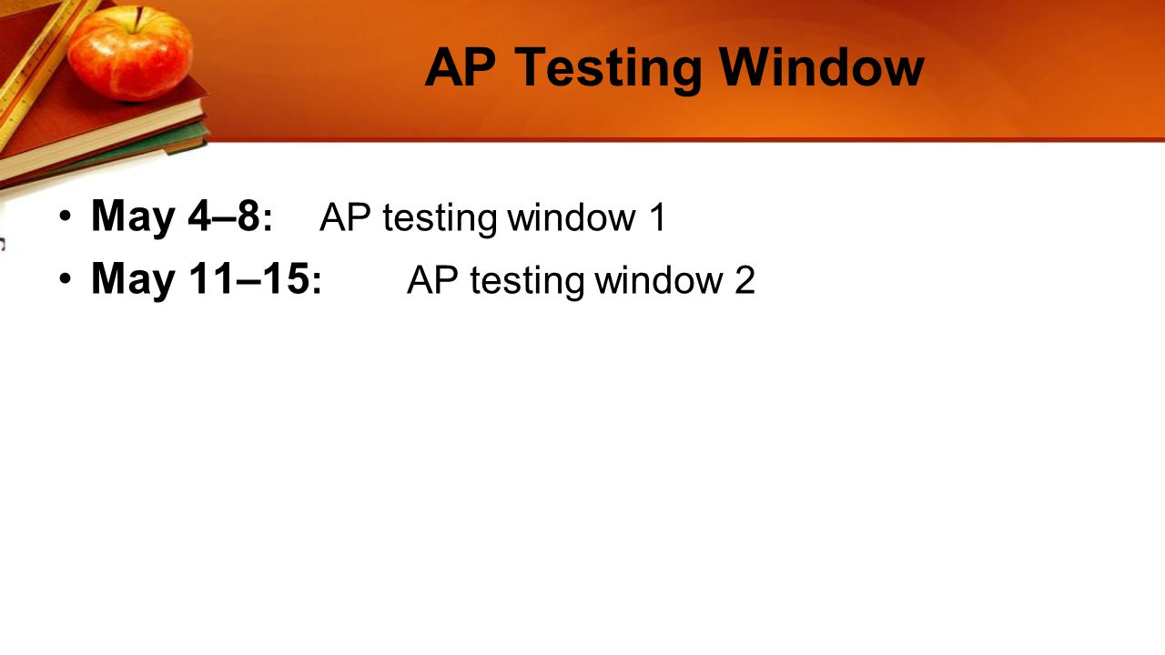AP Testing Window May 4–8 : AP testing window 1 May 11–15 : AP testing window 2