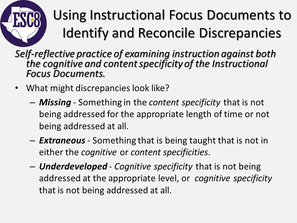 Using Instructional Focus Documents to Identify and Reconcile Discrepancies Self-reflective practice of examining instruction against both the cogniti
