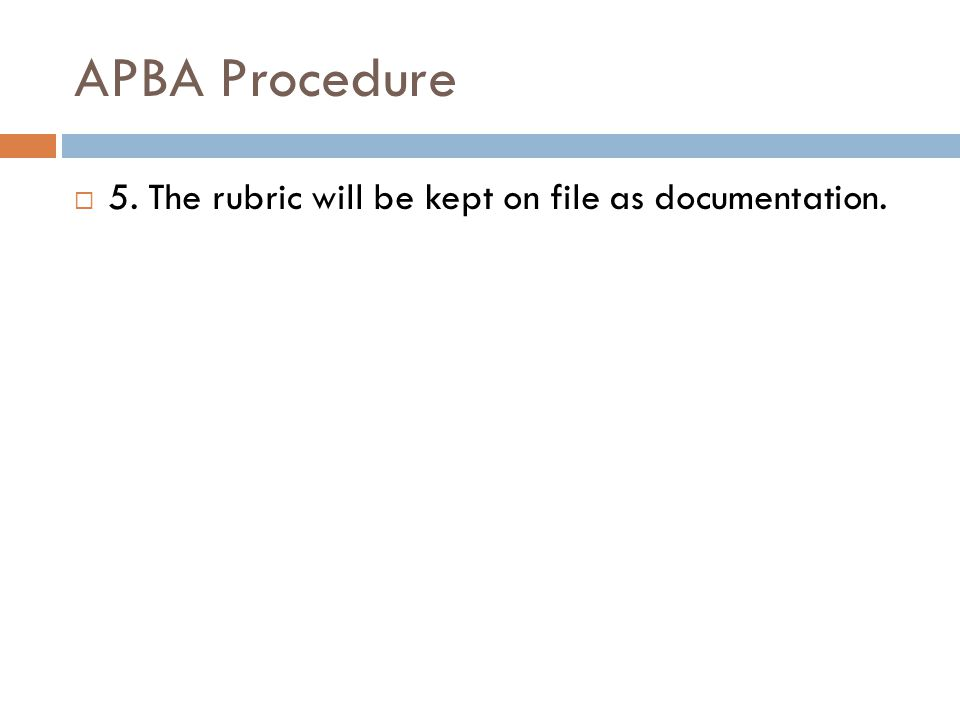 APBA Procedure  5. The rubric will be kept on file as documentation.