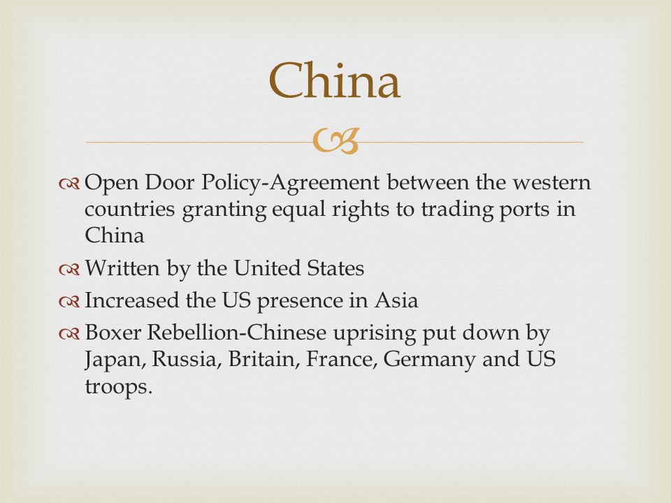   Open Door Policy-Agreement between the western countries granting equal rights to trading ports in China  Written by the United States  Increase