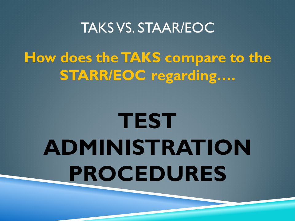 TAKS VS. STAAR/EOC How does the TAKS compare to the STARR/EOC regarding….