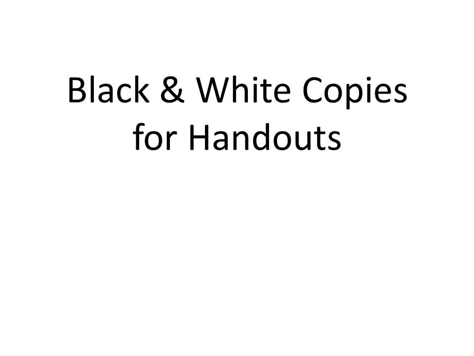 Black & White Copies for Handouts