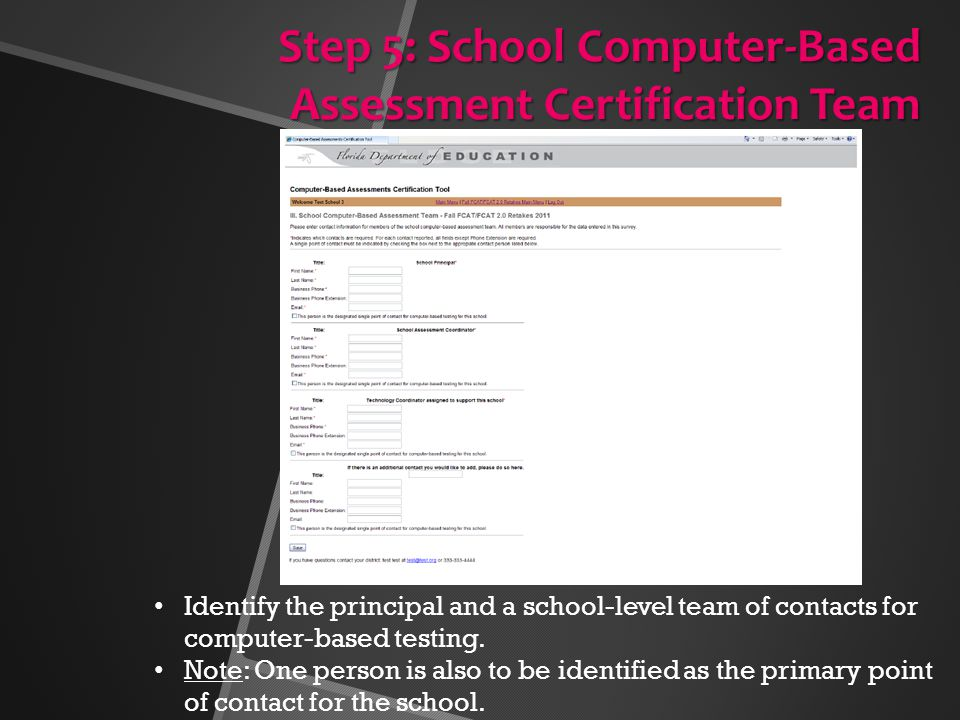 Step 5: School Computer-Based Assessment Certification Team Identify the principal and a school-level team of contacts for computer-based testing.