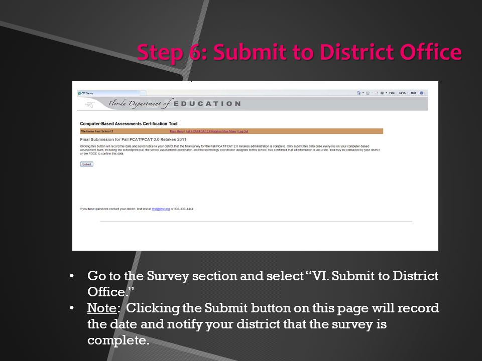 "Step 6: Submit to District Office Go to the Survey section and select ""VI. Submit to District Office."" Note: Clicking the Submit button on this page w"