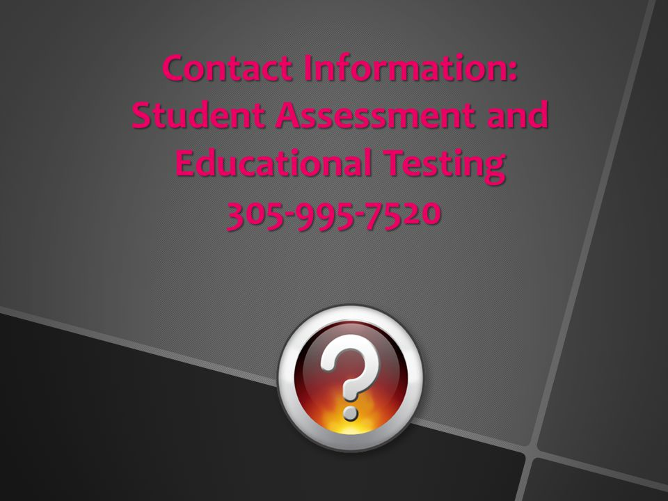 Contact Information: Student Assessment and Educational Testing 305-995-7520