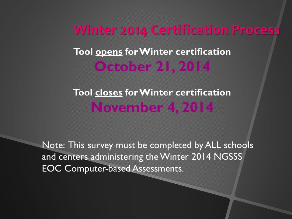 Tool opens for Winter certification October 21, 2014 Tool closes for Winter certification November 4, 2014 Note: This survey must be completed by ALL