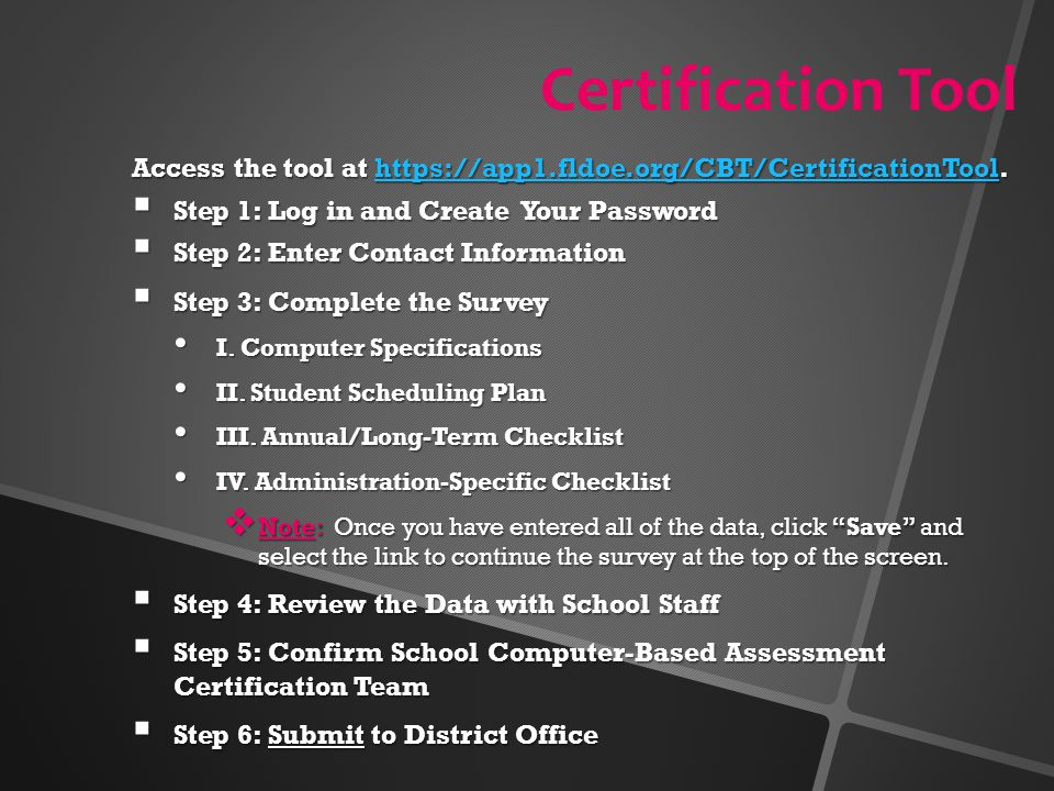 Certification Tool Access the tool at https://app1.fldoe.org/CBT/CertificationTool. https://app1.fldoe.org/CBT/CertificationTool  Step 1: Log in and