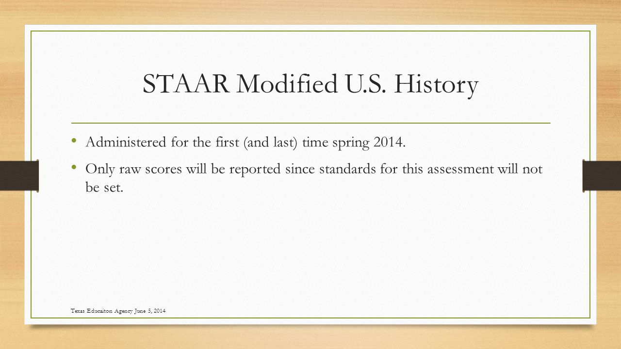 STAAR Modified U.S. History Administered for the first (and last) time spring 2014.