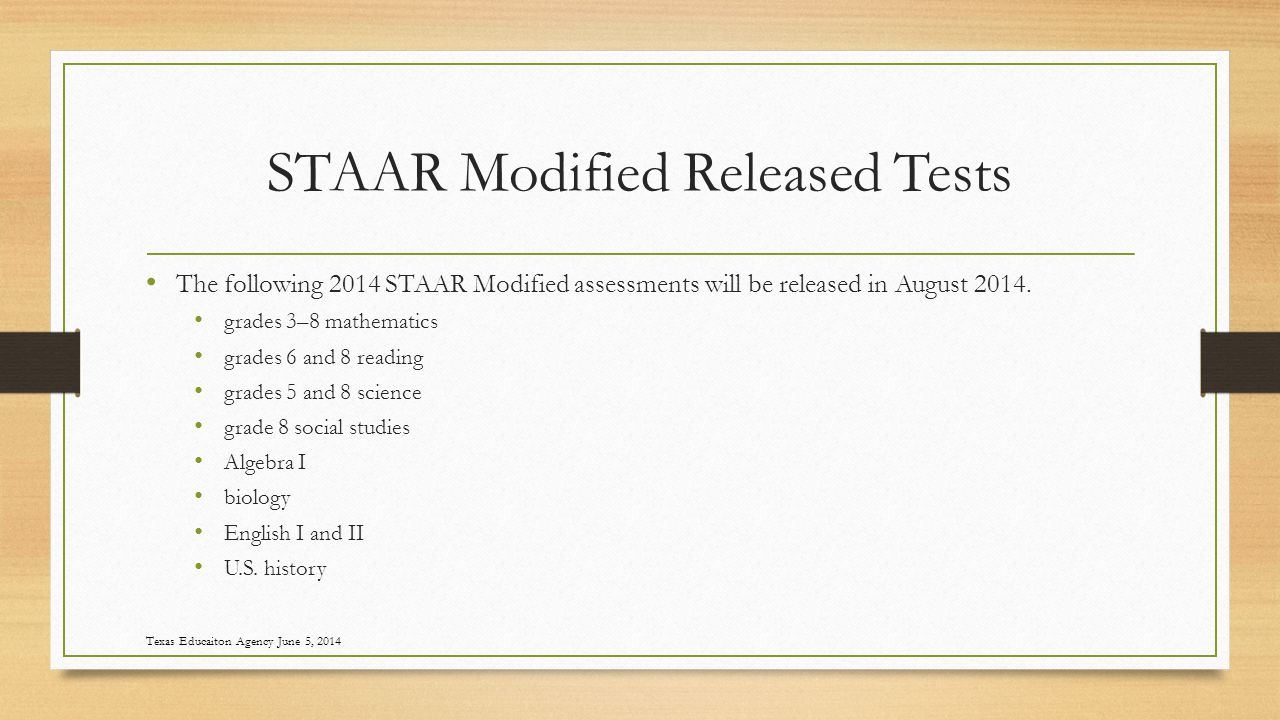STAAR Modified Released Tests The following 2014 STAAR Modified assessments will be released in August 2014.
