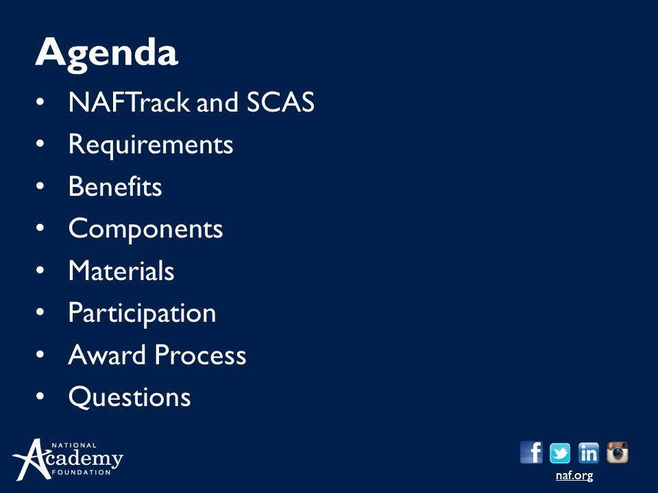 naf.org NAFTrack and SCAS Requirements Benefits Components Materials Participation Award Process Questions Agenda