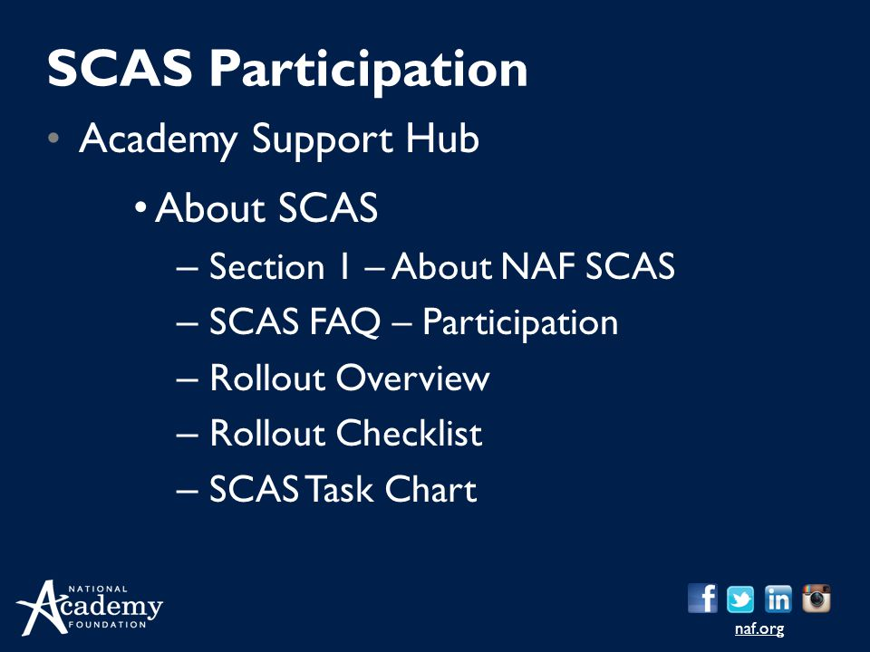 naf.org Academy Support Hub About SCAS – Section 1 – About NAF SCAS – SCAS FAQ – Participation – Rollout Overview – Rollout Checklist – SCAS Task Chart SCAS Participation