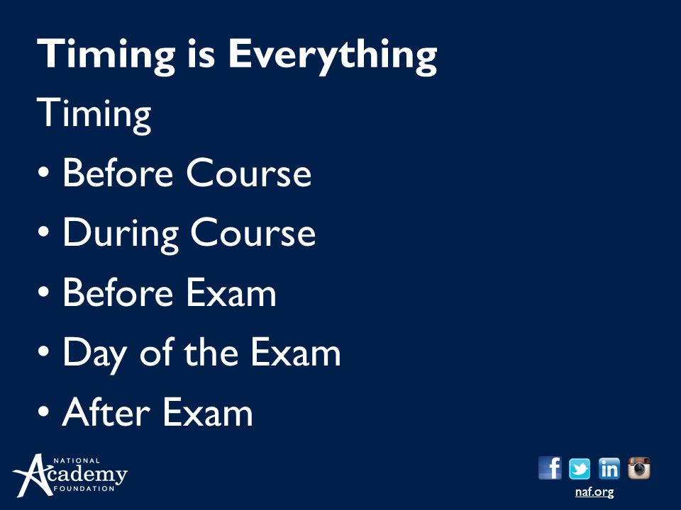 naf.org Timing Before Course During Course Before Exam Day of the Exam After Exam Timing is Everything