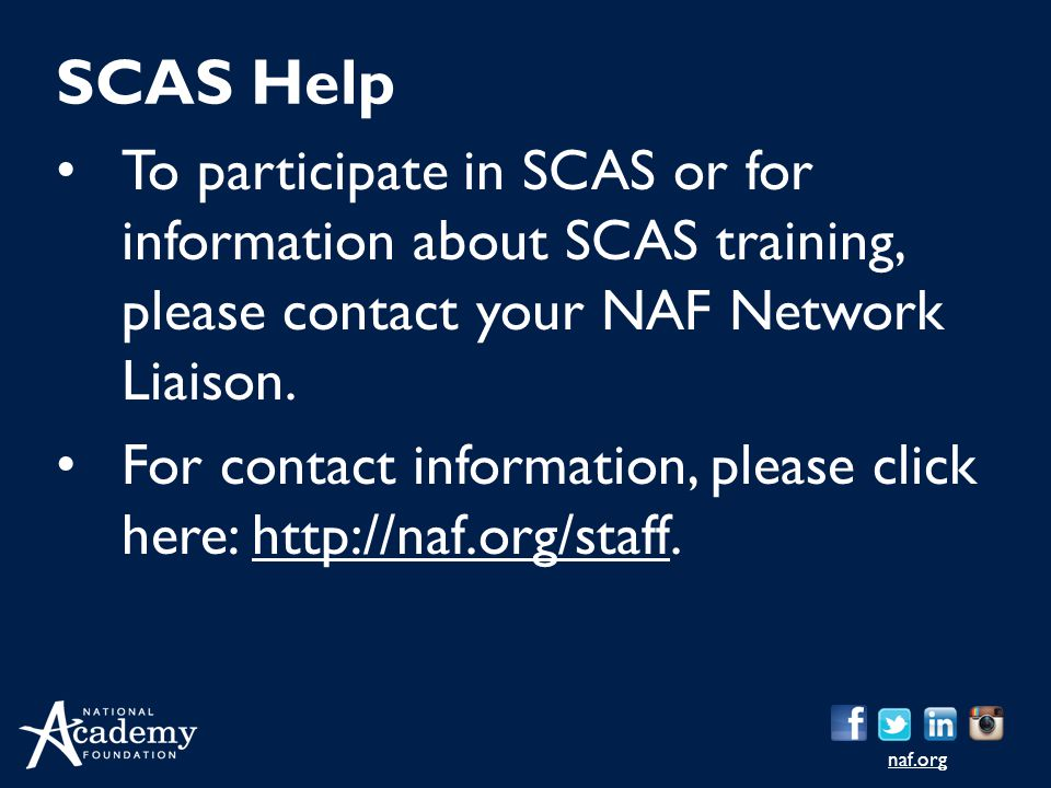 naf.org To participate in SCAS or for information about SCAS training, please contact your NAF Network Liaison. For contact information, please click
