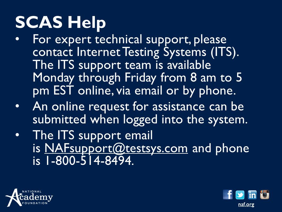 naf.org For expert technical support, please contact Internet Testing Systems (ITS). The ITS support team is available Monday through Friday from 8 am
