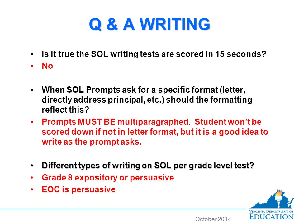 October 2014 Q & A WRITING Is it true the SOL writing tests are scored in 15 seconds.
