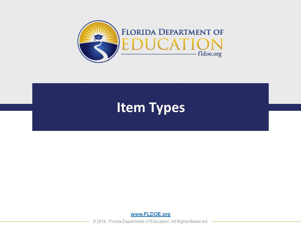 www.FLDOE.org © 2014, Florida Department of Education. All Rights Reserved. Item Types