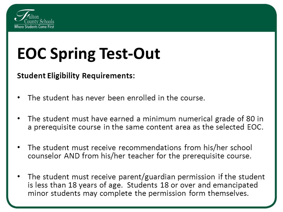 EOC Spring Test-Out Student Eligibility Requirements: The student has never been enrolled in the course.