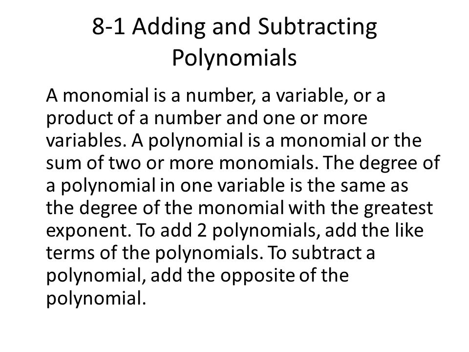 8-1 Adding and Subtracting Polynomials A monomial is a number, a variable, or a product of a number and one or more variables. A polynomial is a monom