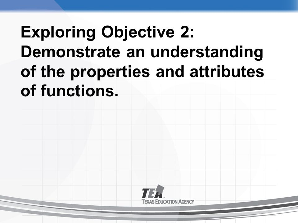 Exploring Objective 2: Demonstrate an understanding of the properties and attributes of functions.